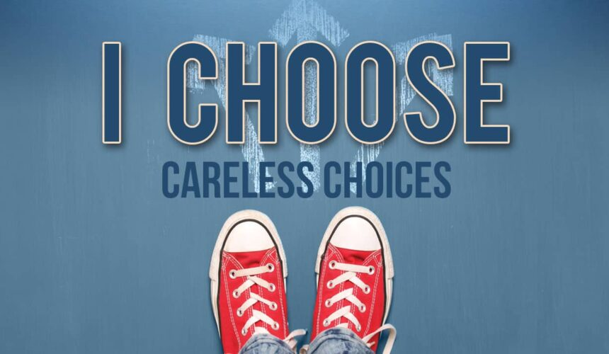 Careless Choices