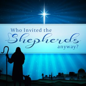 Who Invited the Shepherds Anyway?