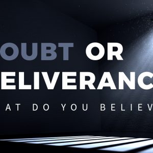 Doubt or Deliverance?