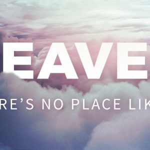 Heaven – There's No Place Like It
