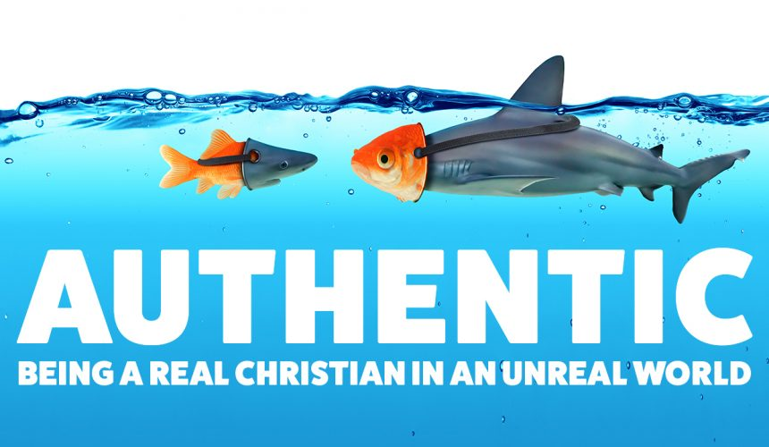 AUTHENTIC: Being a Real Christian in an Unreal World
