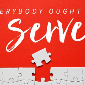 Everybody Ought to Serve
