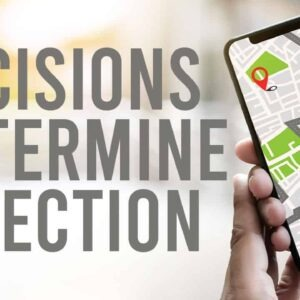 Decisions Determine Direction
