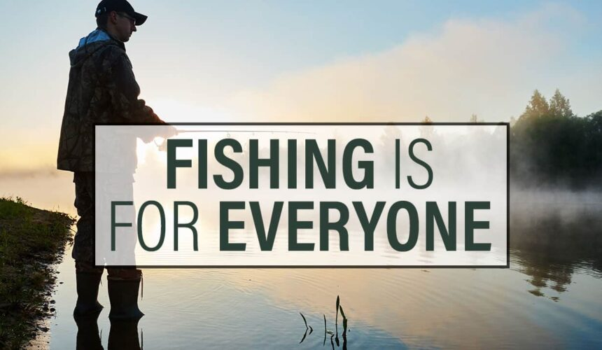 Fishing Is For Everyone