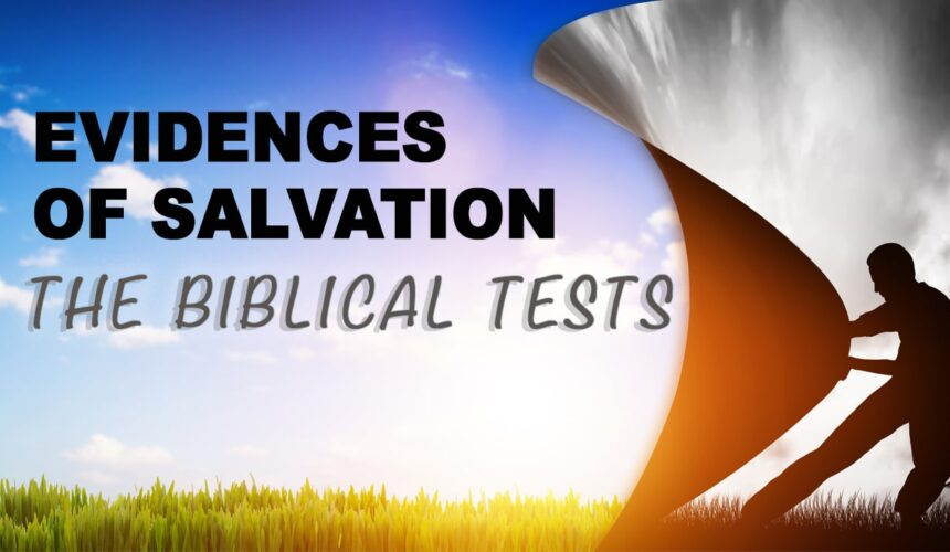 Evidences of Salvation – The Biblical Tests