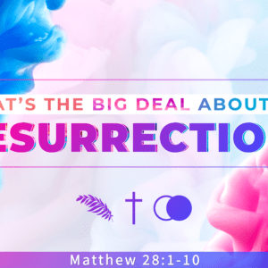 What's the Big Deal About the Resurrection