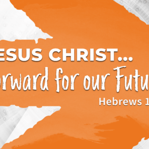 Jesus Christ Forward For Our Future