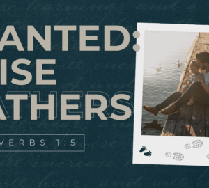 Wanted: Wise Fathers